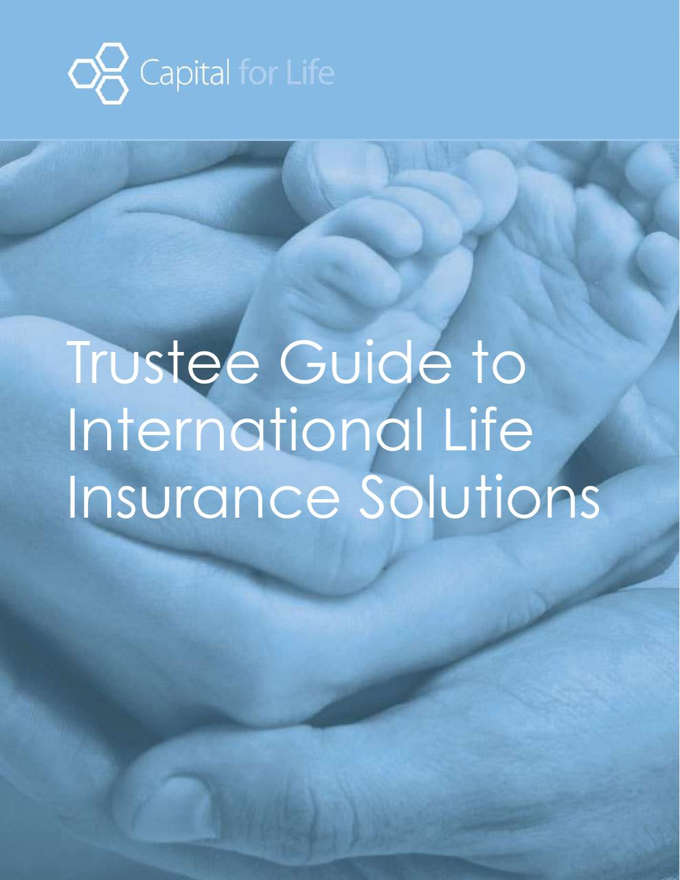 trustee guide to international life insurance solutions   capital for life.pdf