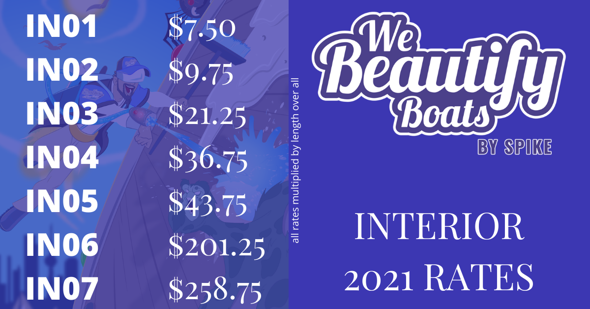 Interior Detail Rates 2021 from we beautify boats. <br/>IN01 - $7.50IN02$9.75IN03 - $21.25IN04 - $36.75IN05 - $43.75IN06 - $201.25IN07 - $258.75IN03IN04IN05IN06IN07