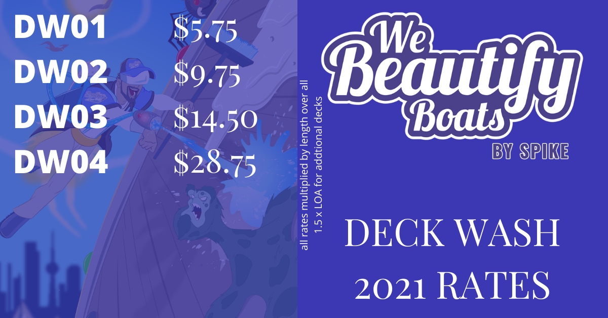 Deck Wash Rates 2021 from We Beautify Boats - Toronto<br/><br/>DW01 - $5.75<br/><br/>DW02 - $9.75<br/><br/>DW03 - $14.50<br/><br/>DW04 - $28.75