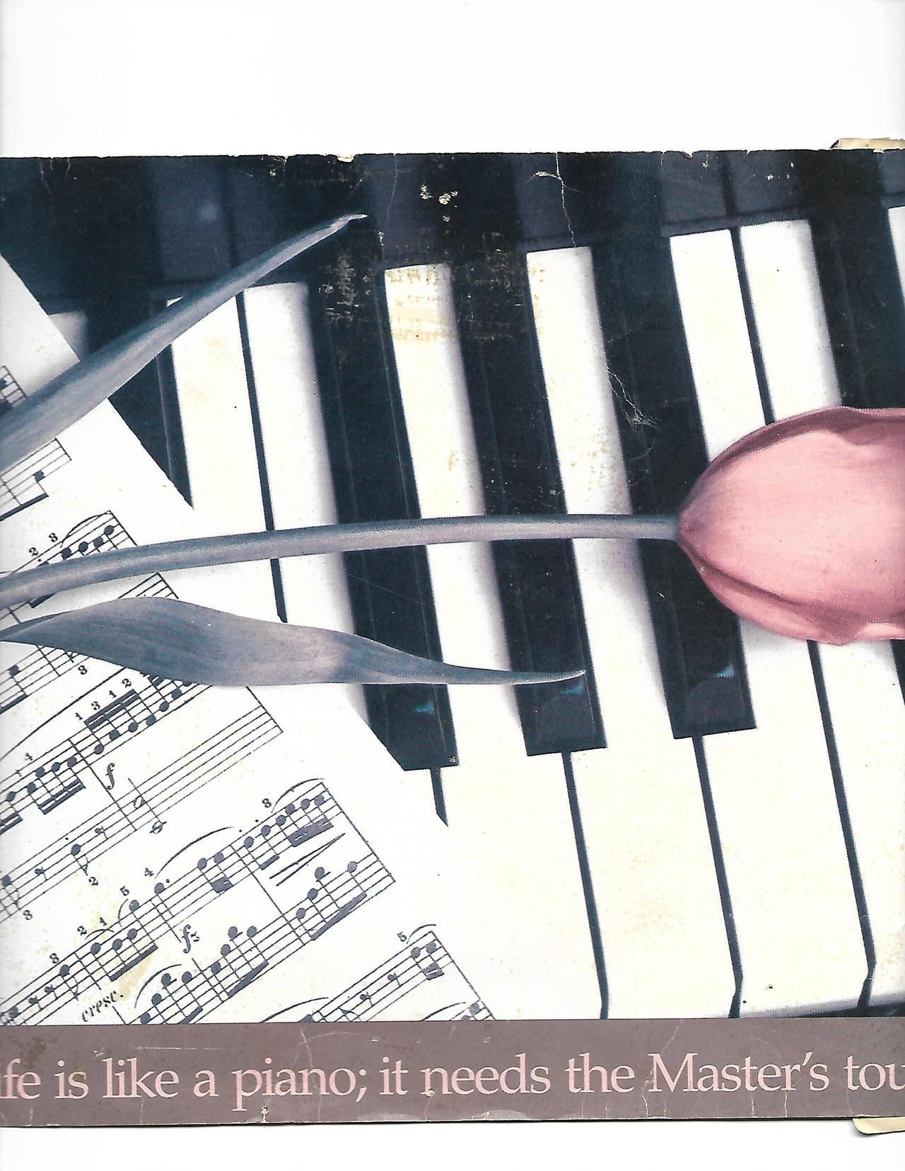 LIFE IS LIKE A PIANO...IT NEEDS THE MASTERS TOUCH!  JPEG.jpg