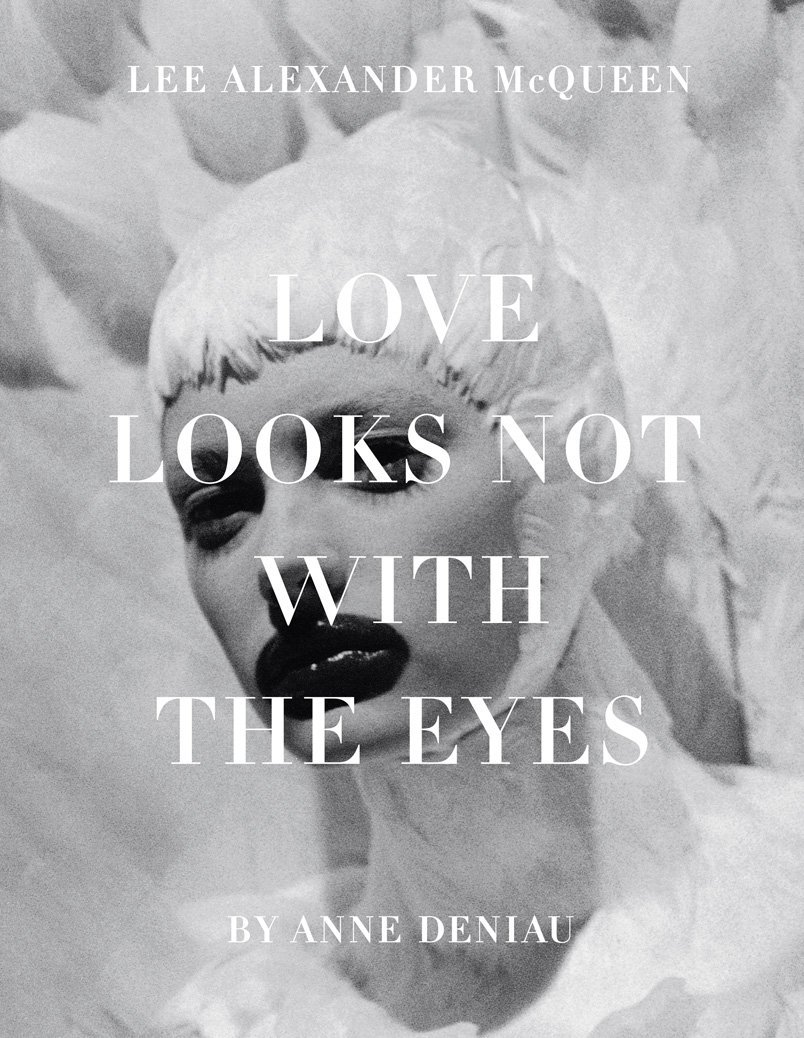 Love Looks Not with The Eyes- Thirteen Years with Lee Alexander McQueen.jpg